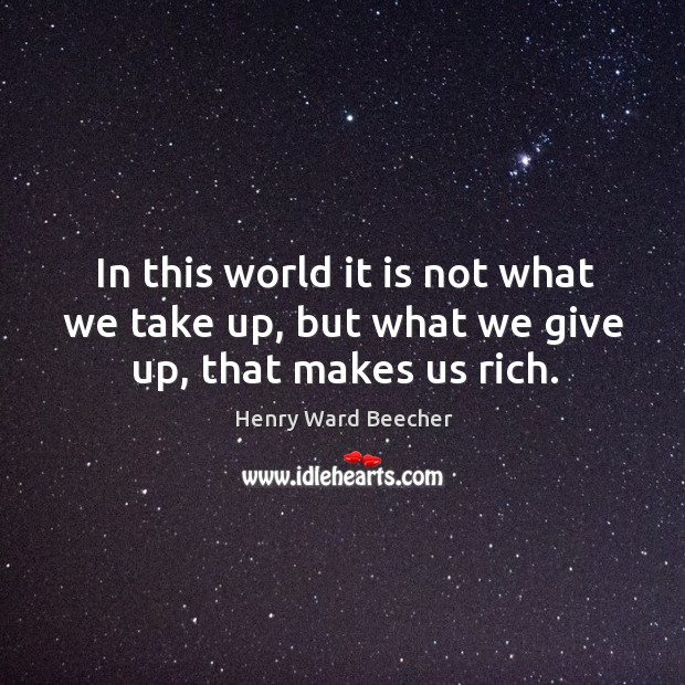 Image about In this world it is not what we take up, but what we give up, that makes us rich.