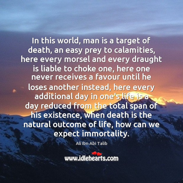 In this world, man is a target of death, an easy prey Ali Ibn Abi Talib Picture Quote