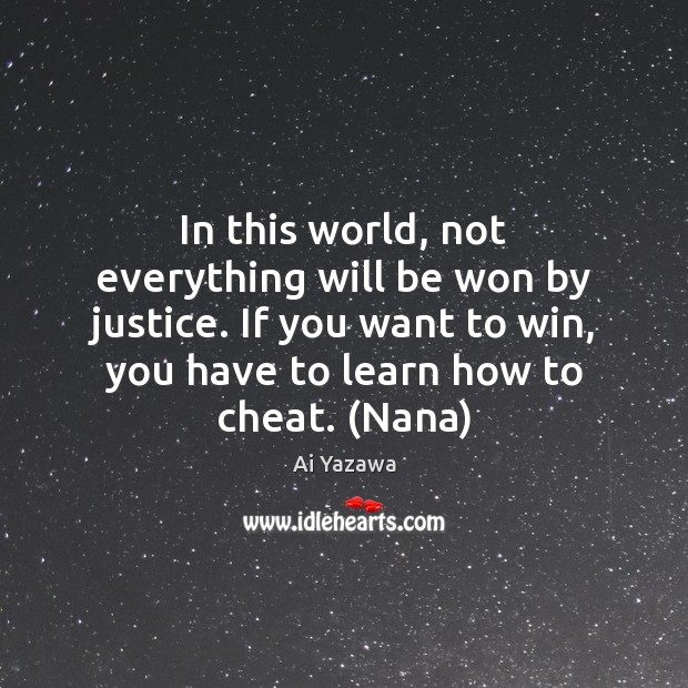 In this world, not everything will be won by justice. If you Ai Yazawa Picture Quote