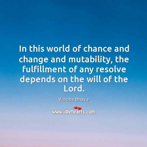 Image, In this world of chance and change and mutability, the fulfillment of any resolve depends on the will of the lord.