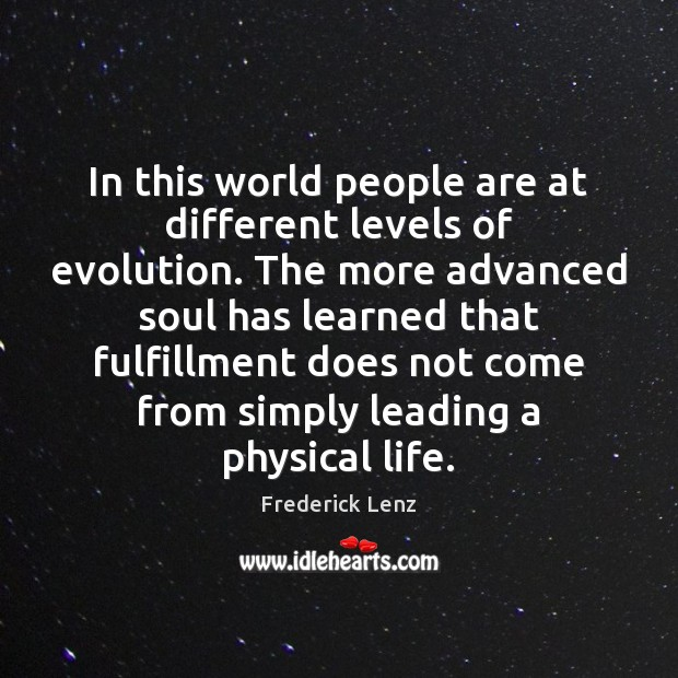 In this world people are at different levels of evolution. The more Image