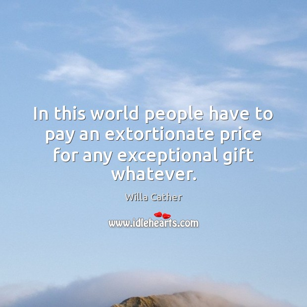 Image, In this world people have to pay an extortionate price for any exceptional gift whatever.