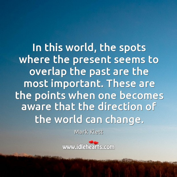 In this world, the spots where the present seems to overlap the Image