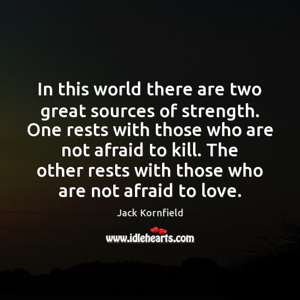 Image, In this world there are two great sources of strength. One rests