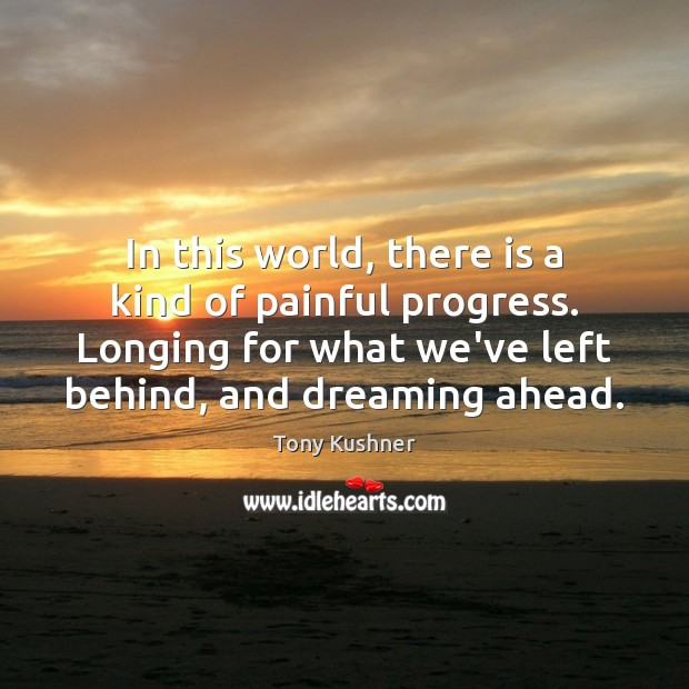 Image, In this world, there is a kind of painful progress. Longing for