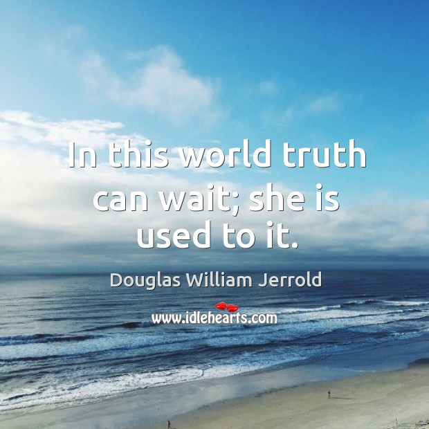 Image, In this world truth can wait; she is used to it.