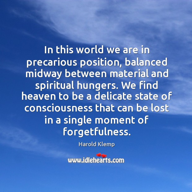 Image, In this world we are in precarious position, balanced midway between material