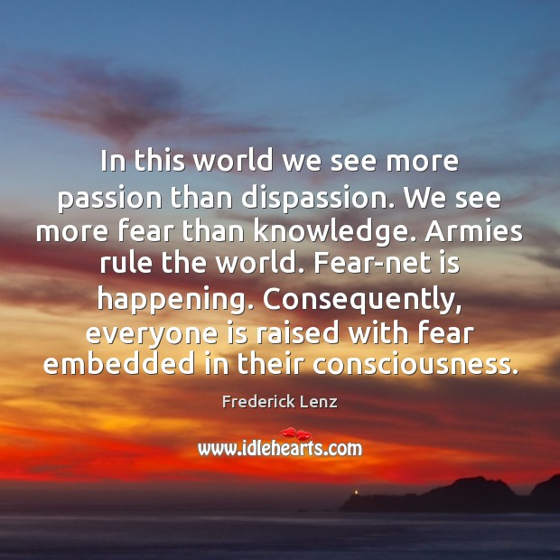 Image, In this world we see more passion than dispassion. We see more