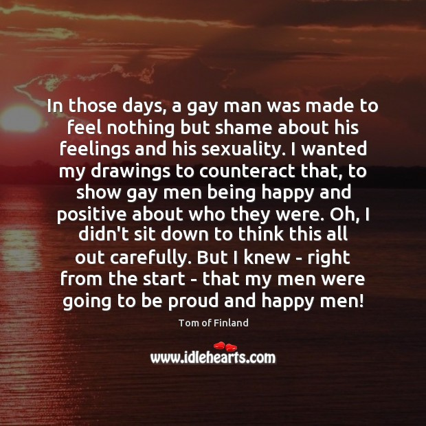 Image, In those days, a gay man was made to feel nothing but