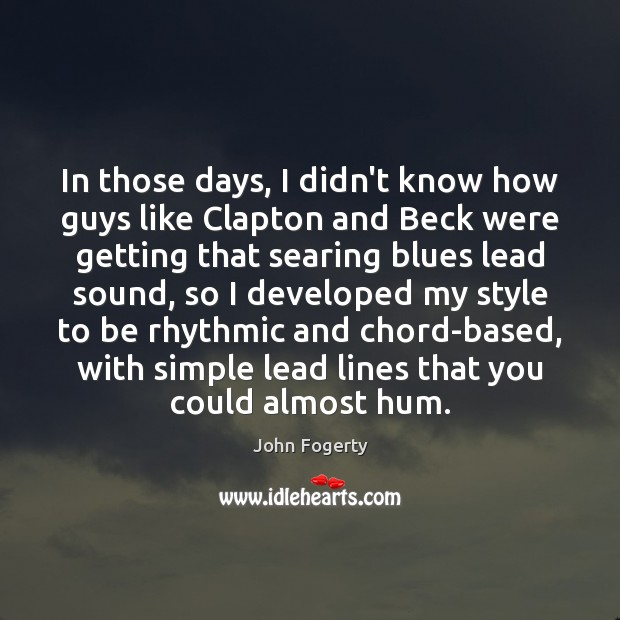Image, In those days, I didn't know how guys like Clapton and Beck
