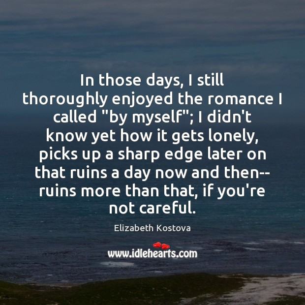 "In those days, I still thoroughly enjoyed the romance I called ""by Elizabeth Kostova Picture Quote"