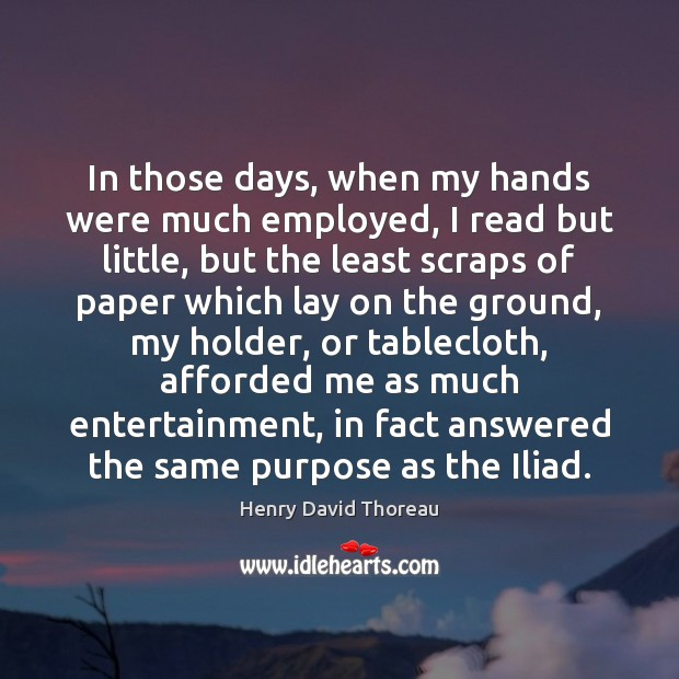 Image, In those days, when my hands were much employed, I read but