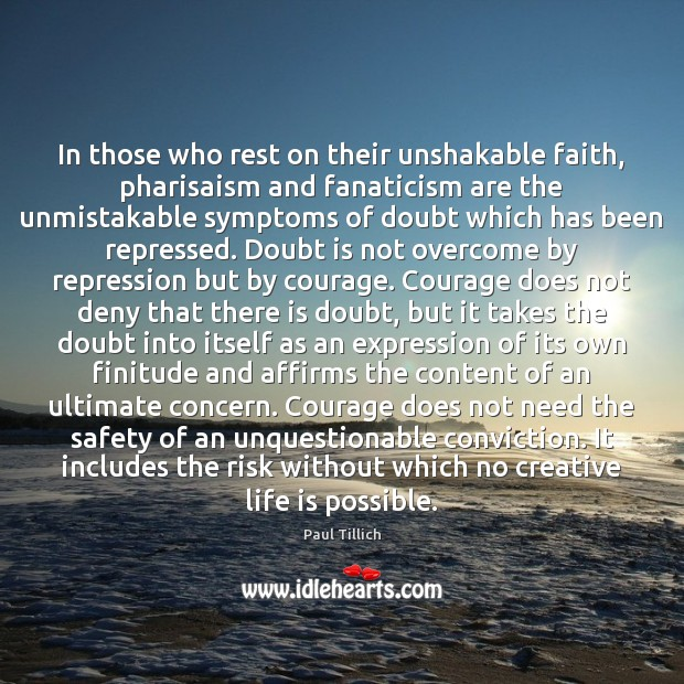 In those who rest on their unshakable faith, pharisaism and fanaticism are Paul Tillich Picture Quote