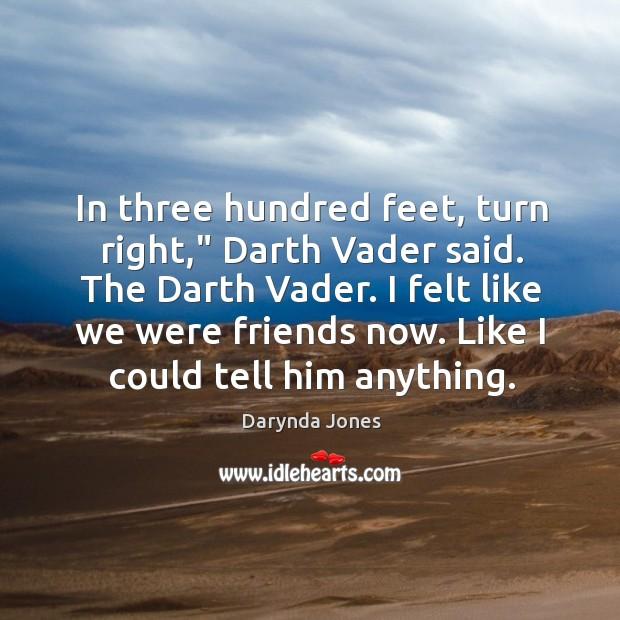 "In three hundred feet, turn right,"" Darth Vader said. The Darth Vader. Image"