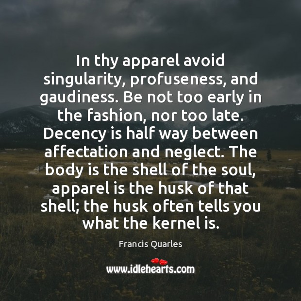 In thy apparel avoid singularity, profuseness, and gaudiness. Be not too early Image