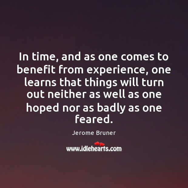 In time, and as one comes to benefit from experience, one learns Image