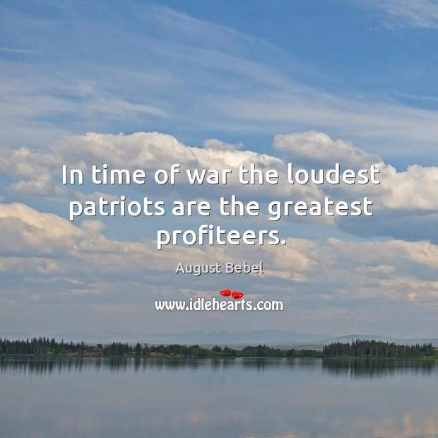Image, In time of war the loudest patriots are the greatest profiteers.