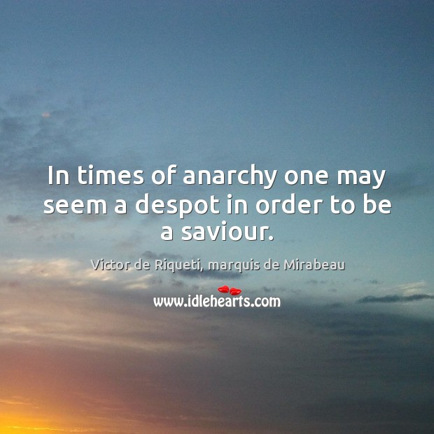 Image, In times of anarchy one may seem a despot in order to be a saviour.
