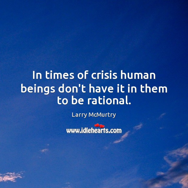 Image, In times of crisis human beings don't have it in them to be rational.