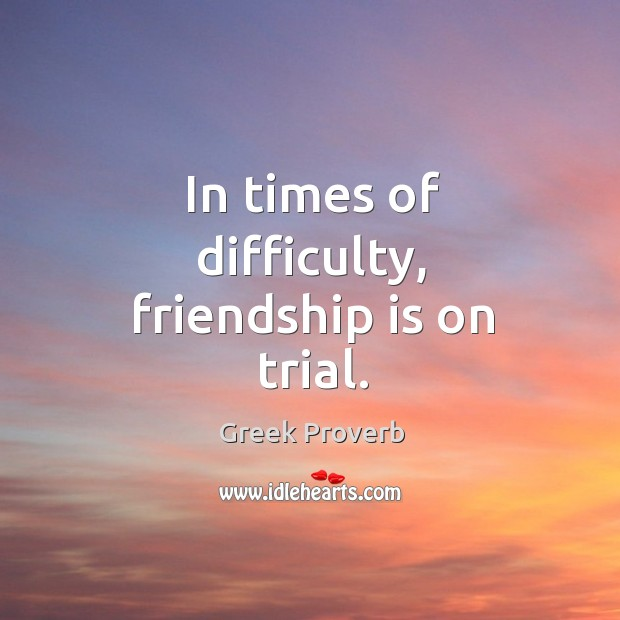 Image, In times of difficulty, friendship is on trial.