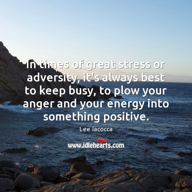 In times of great stress or adversity, it's always best to keep Lee Iacocca Picture Quote