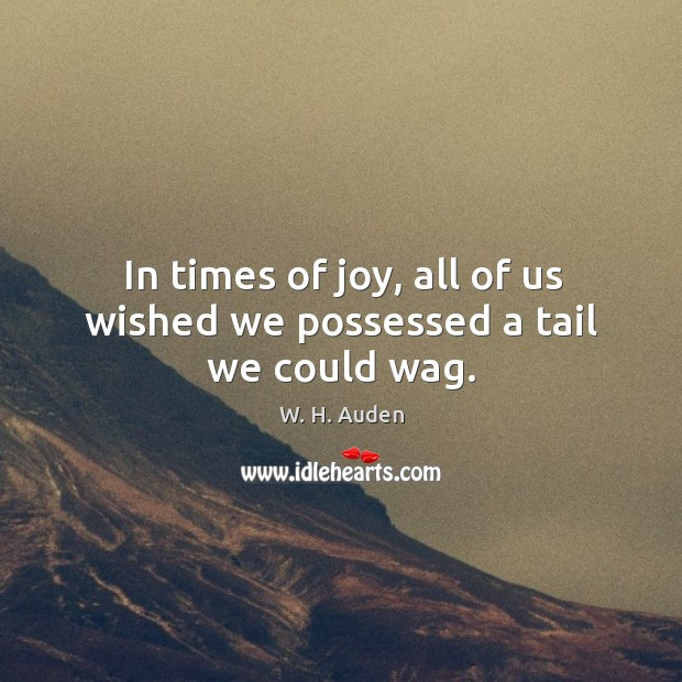In times of joy, all of us wished we possessed a tail we could wag. Image