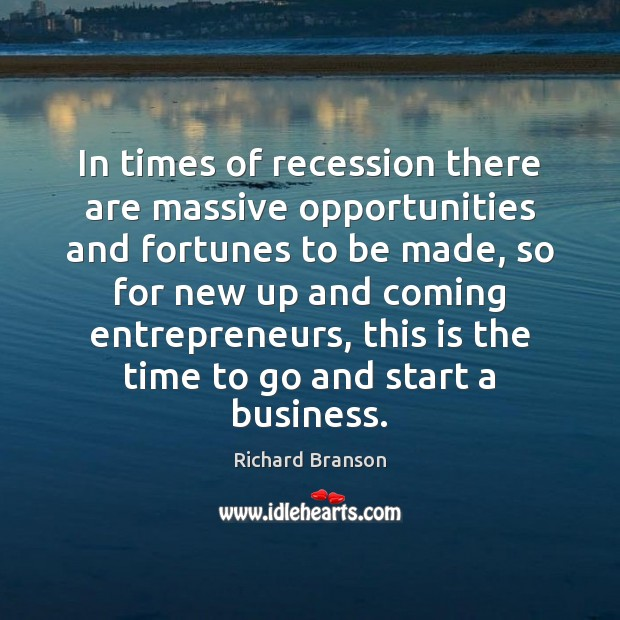 In times of recession there are massive opportunities and fortunes to be Richard Branson Picture Quote