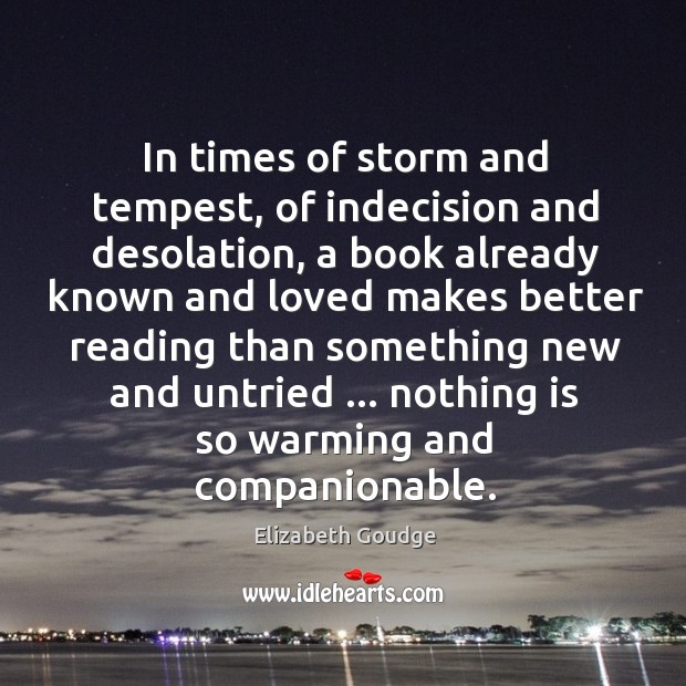 In times of storm and tempest, of indecision and desolation, a book Elizabeth Goudge Picture Quote