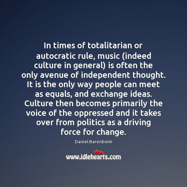 In times of totalitarian or autocratic rule, music (indeed culture in general) Driving Quotes Image