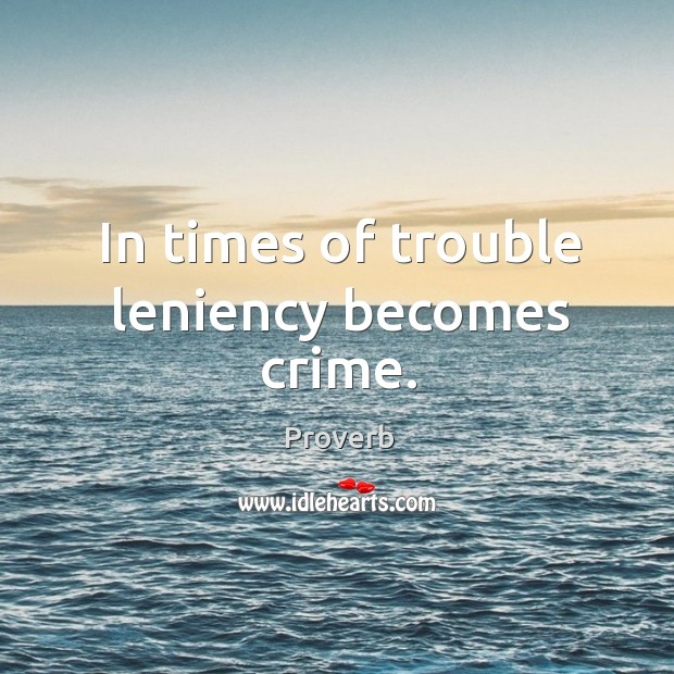 Image, In times of trouble leniency becomes crime.