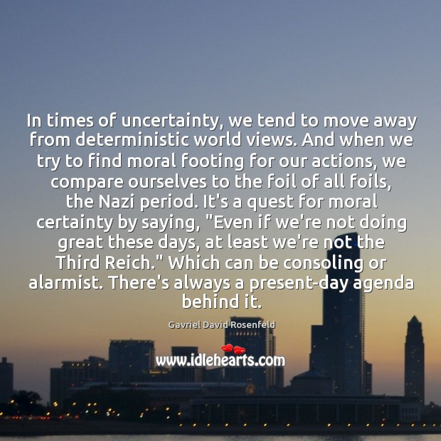 Image, In times of uncertainty, we tend to move away from deterministic world