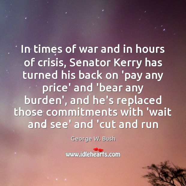 Image, In times of war and in hours of crisis, Senator Kerry has
