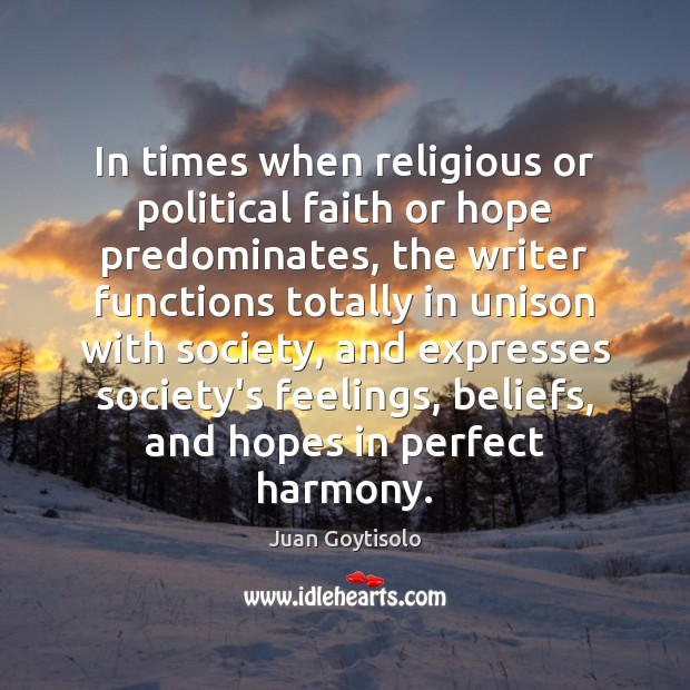 In times when religious or political faith or hope predominates, the writer Image