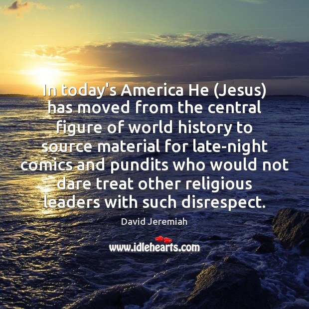 In today's America He (Jesus) has moved from the central figure of Image