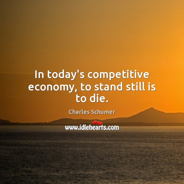 Image, In today's competitive economy, to stand still is to die.