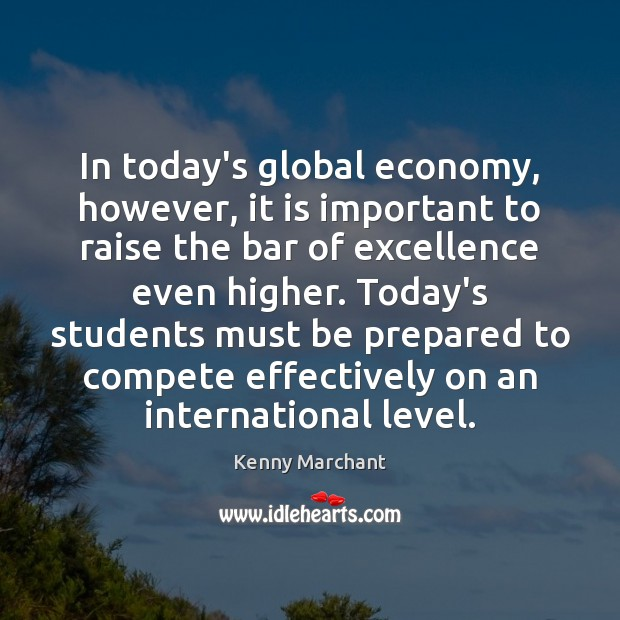 In today's global economy, however, it is important to raise the bar Image