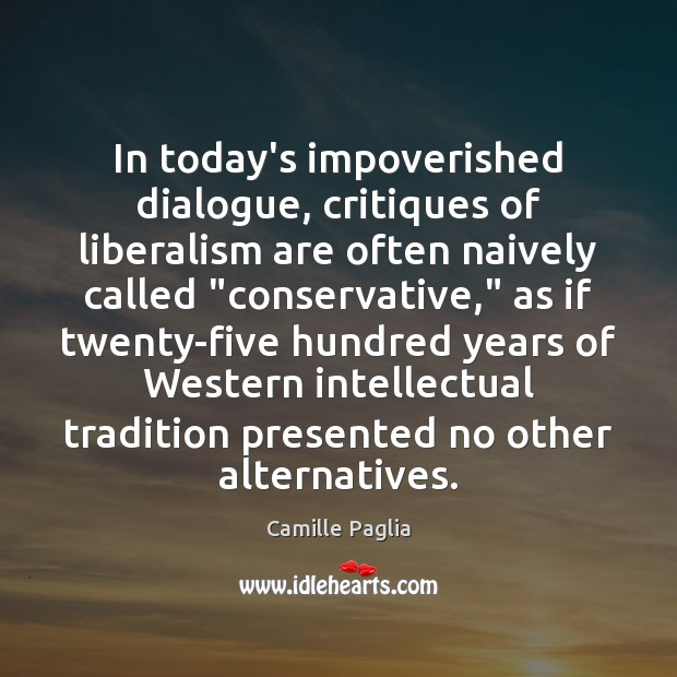 """In today's impoverished dialogue, critiques of liberalism are often naively called """"conservative,"""" Image"""