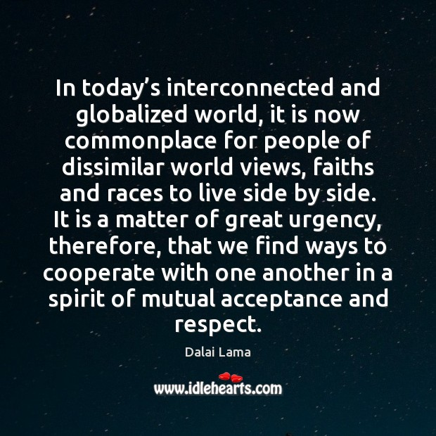 In today's interconnected and globalized world, it is now commonplace for Dalai Lama Picture Quote