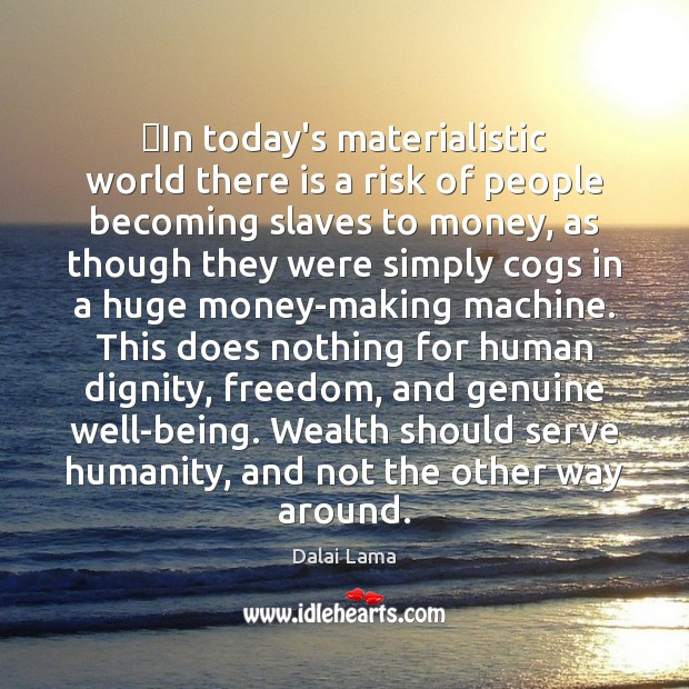In today's materialistic world there is a risk of people becoming slaves Image
