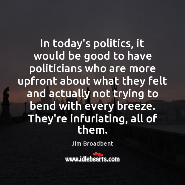 In today's politics, it would be good to have politicians who are Image