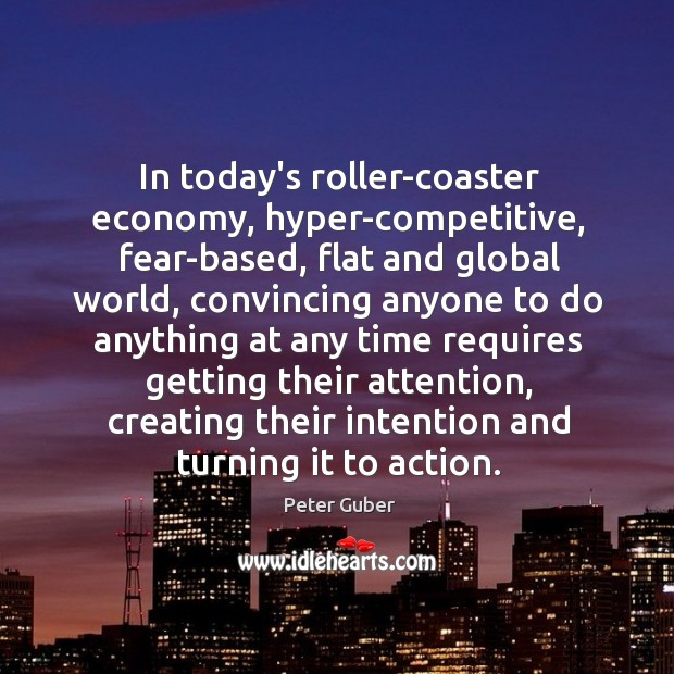 In today's roller-coaster economy, hyper-competitive, fear-based, flat and global world, convincing anyone Image