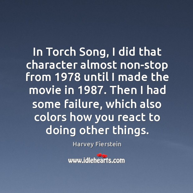 In torch song, I did that character almost non-stop from 1978 until I made the movie in 1987. Image