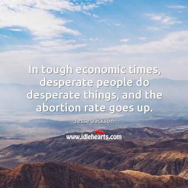 In tough economic times, desperate people do desperate things, and the abortion Image