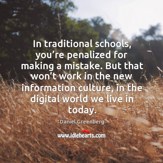 In traditional schools, you're penalized for making a mistake. Image