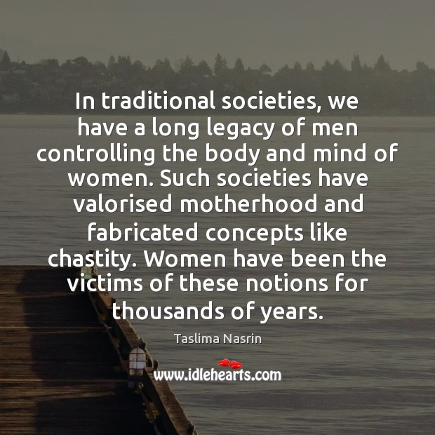 Image, In traditional societies, we have a long legacy of men controlling the
