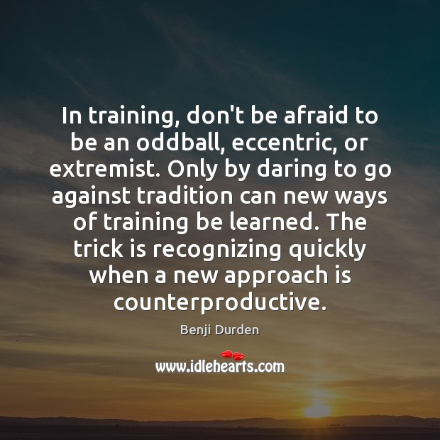 Image, In training, don't be afraid to be an oddball, eccentric, or extremist.