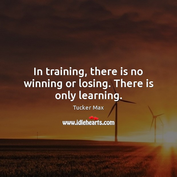 In training, there is no winning or losing. There is only learning. Image