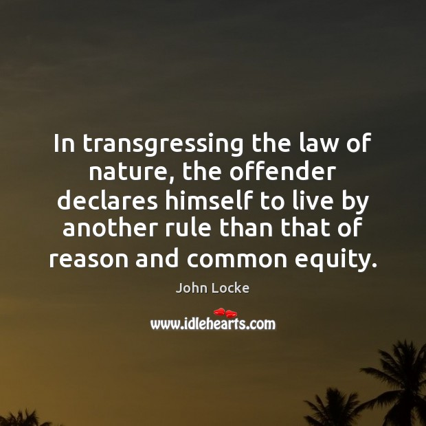In transgressing the law of nature, the offender declares himself to live Image