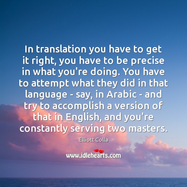 In translation you have to get it right, you have to be Image