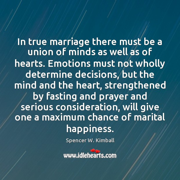 In true marriage there must be a union of minds as well Spencer W. Kimball Picture Quote